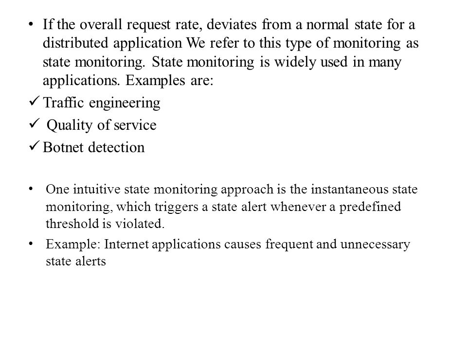 If the overall request rate, deviates from a normal state for a distributed application We refer to this type of monitoring as state monitoring.