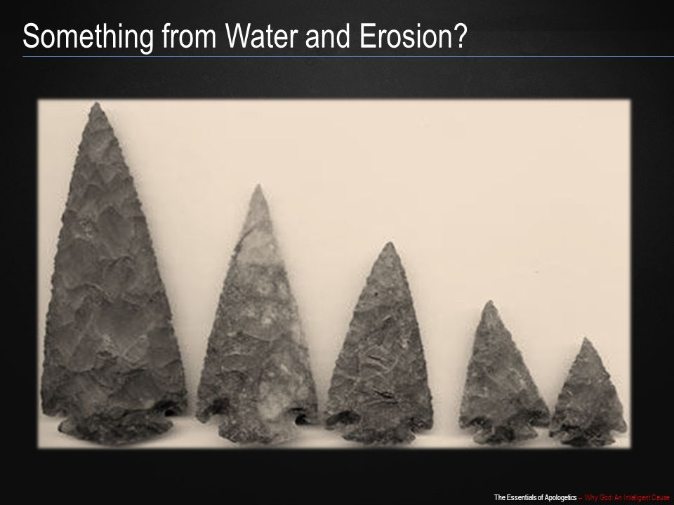 The Essentials of Apologetics – Why God: An Intelligent Cause Something from Water and Erosion?