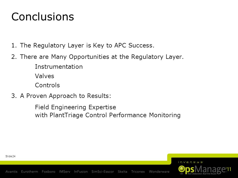 Slide 24 Conclusions 1.The Regulatory Layer is Key to APC Success. 2.There are Many Opportunities at the Regulatory Layer. Instrumentation Valves Cont
