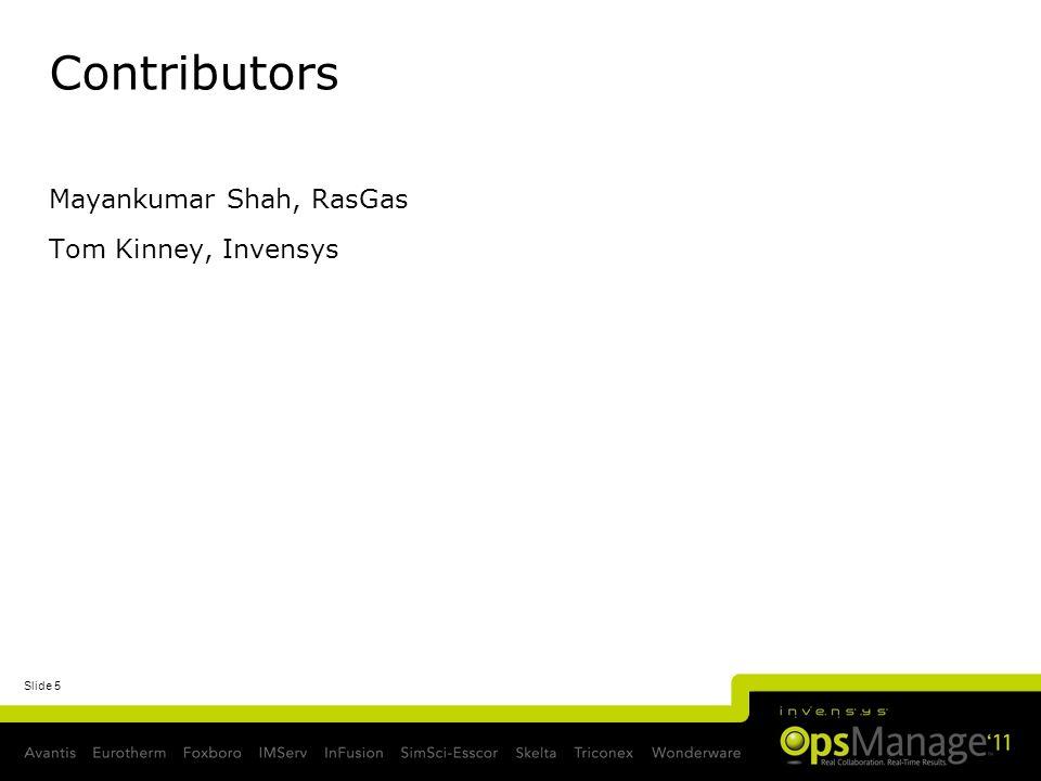 Slide 5 Contributors Mayankumar Shah, RasGas Tom Kinney, Invensys