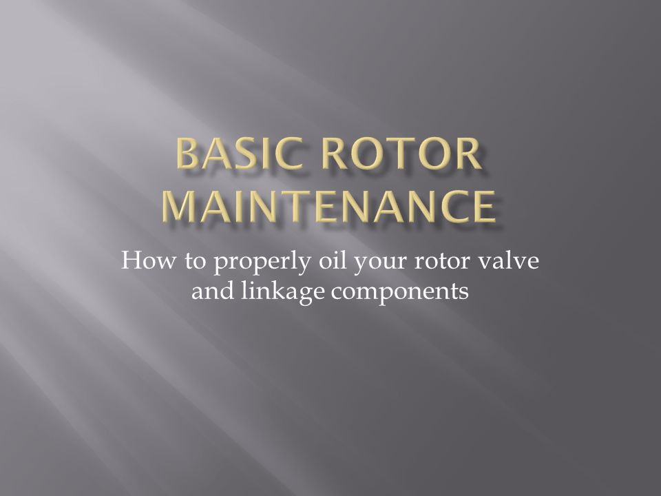 How to properly oil your rotor valve and linkage components
