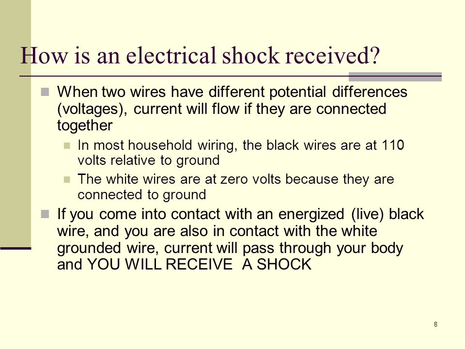 8 How is an electrical shock received.