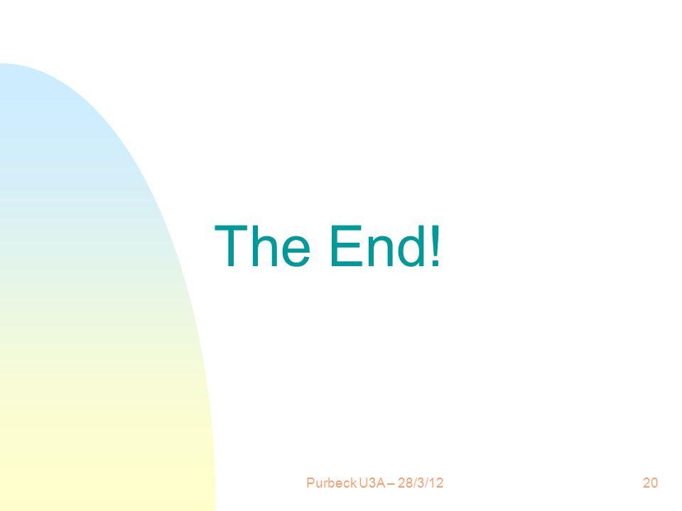 Purbeck U3A – 28/3/1220 The End!