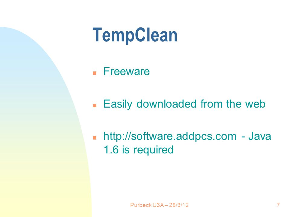 TempClean n Freeware n Easily downloaded from the web n http://software.addpcs.com - Java 1.6 is required 7Purbeck U3A – 28/3/12