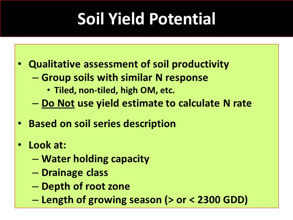 Soil Yield Potential Qualitative assessment of soil productivity – Group soils with similar N response Tiled, non-tiled, high OM, etc.