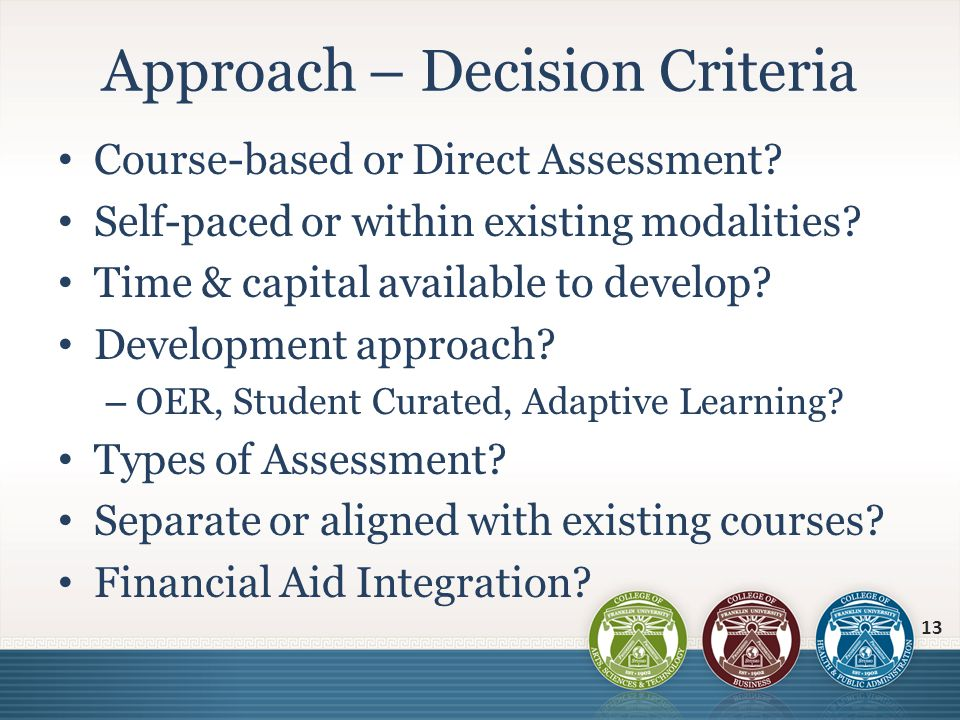 Course-based or Direct Assessment? Self-paced or within existing modalities? Time & capital available to develop? Development approach? – OER, Student