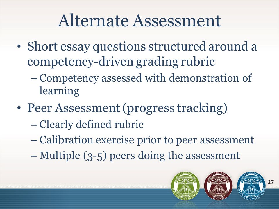 Short essay questions structured around a competency-driven grading rubric – Competency assessed with demonstration of learning Peer Assessment (progr