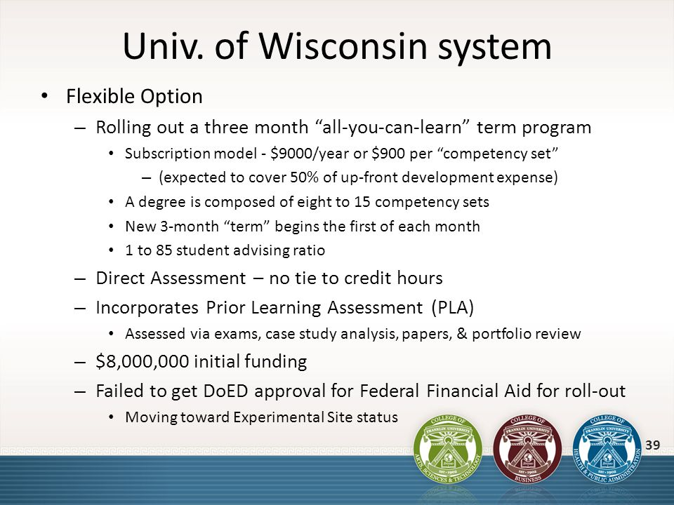 Univ. of Wisconsin system Flexible Option – Rolling out a three month all-you-can-learn term program Subscription model - $9000/year or $900 per compe