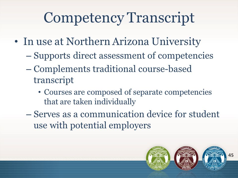 In use at Northern Arizona University – Supports direct assessment of competencies – Complements traditional course-based transcript Courses are compo