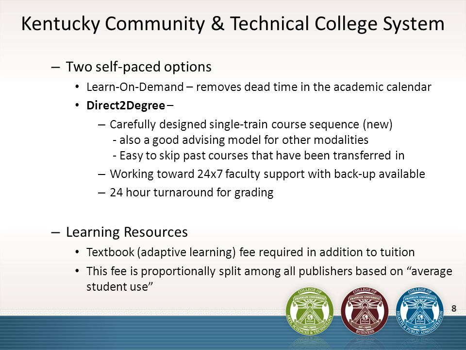 Offers an alternative to online & F2F Speed can be increased, but without a reduction in student cost Fits easily within existing financial aid Individual courses can be implemented as faculty have time and interest Mixed Modalities 19