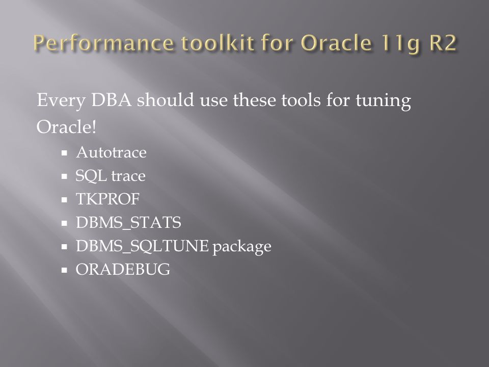 Every DBA should use these tools for tuning Oracle.
