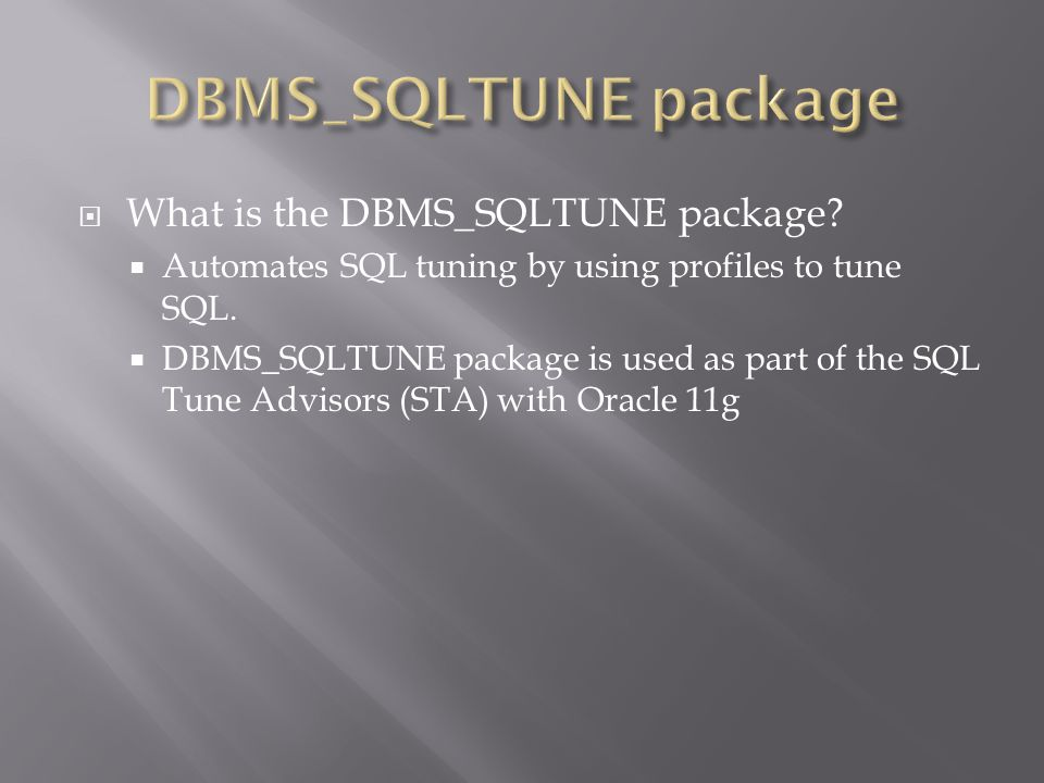 What is the DBMS_SQLTUNE package. Automates SQL tuning by using profiles to tune SQL.