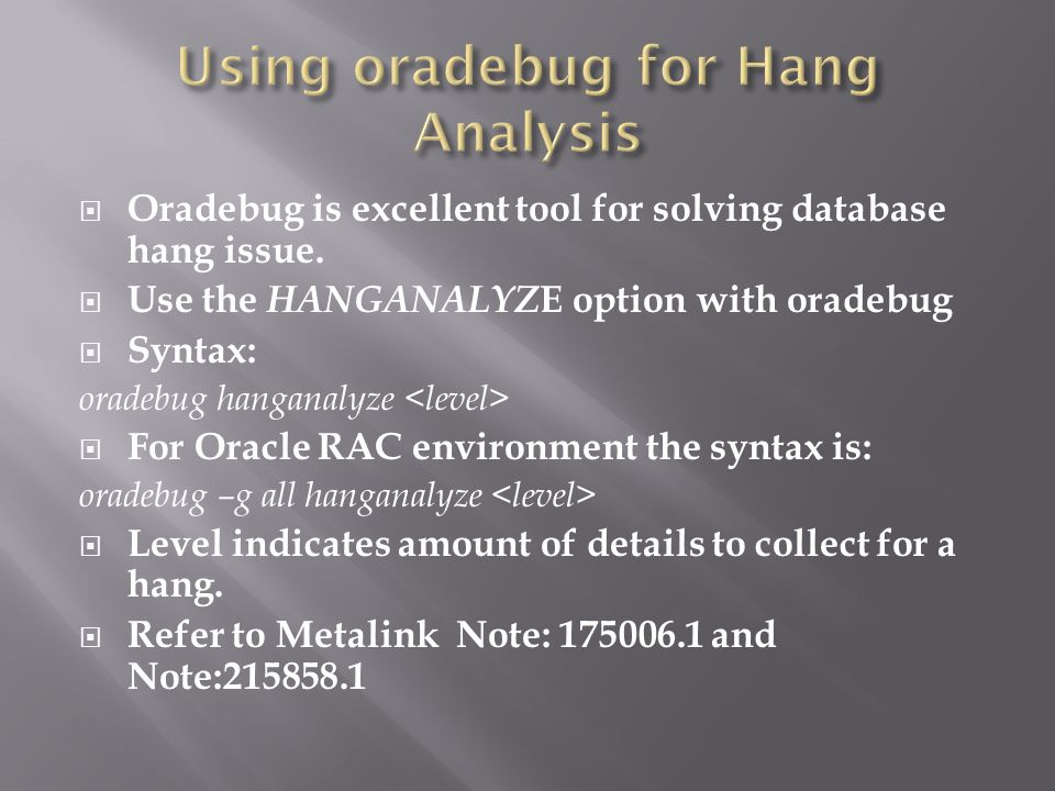 Oradebug is excellent tool for solving database hang issue.