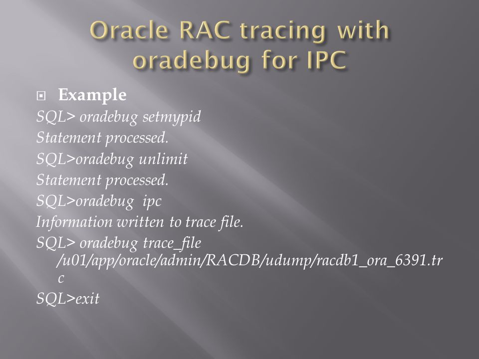 Example SQL> oradebug setmypid Statement processed.