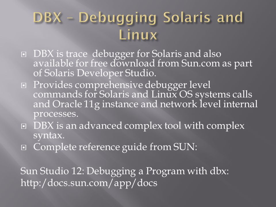DBX is trace debugger for Solaris and also available for free download from Sun.com as part of Solaris Developer Studio.