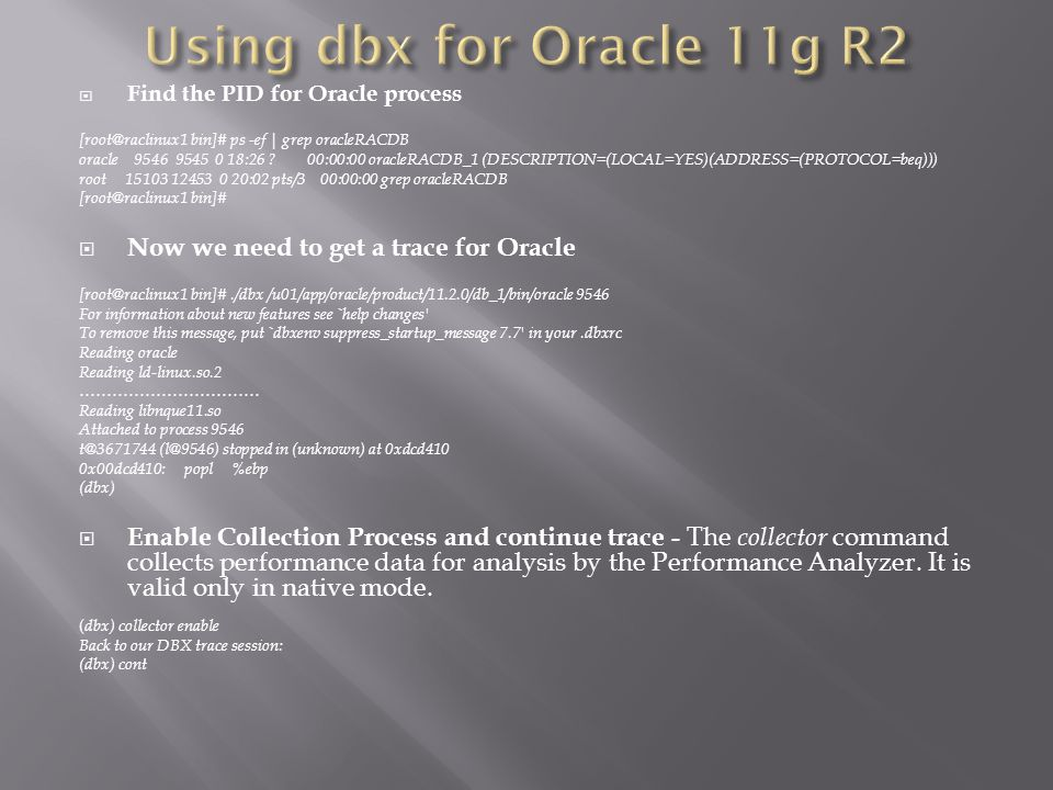 Find the PID for Oracle process [root@raclinux1 bin]# ps -ef | grep oracleRACDB oracle 9546 9545 0 18:26 .