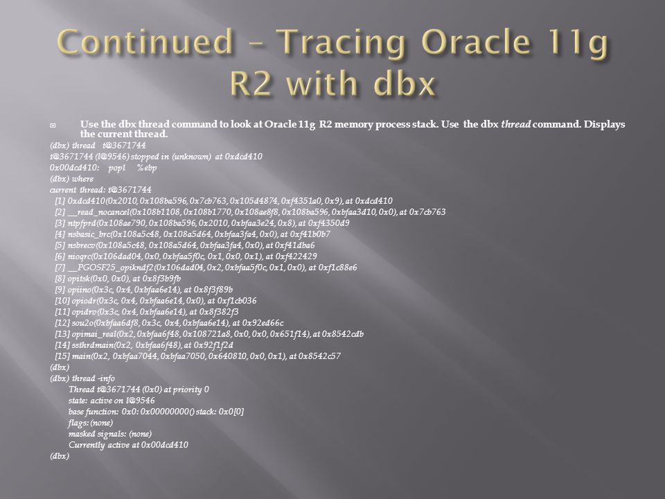Use the dbx thread command to look at Oracle 11g R2 memory process stack.