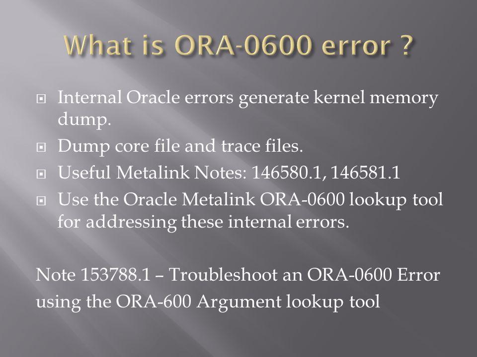 Internal Oracle errors generate kernel memory dump.