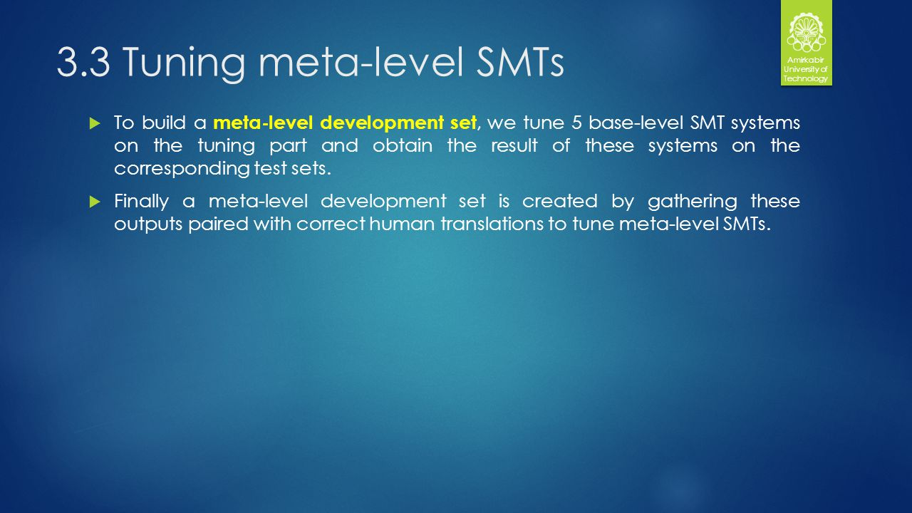 3.3 Tuning meta-level SMTs To build a meta-level development set, we tune 5 base-level SMT systems on the tuning part and obtain the result of these systems on the corresponding test sets.