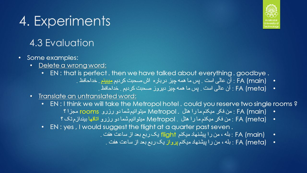 4. Experiments Amirkabir University of Technology 4.3 Evaluation Some examples: Delete a wrong word: Delete a wrong word: EN : that is perfect. then w