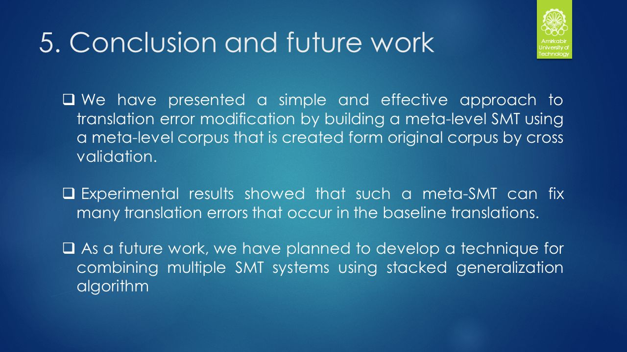 5. Conclusion and future work Amirkabir University of Technology We have presented a simple and effective approach to translation error modification b