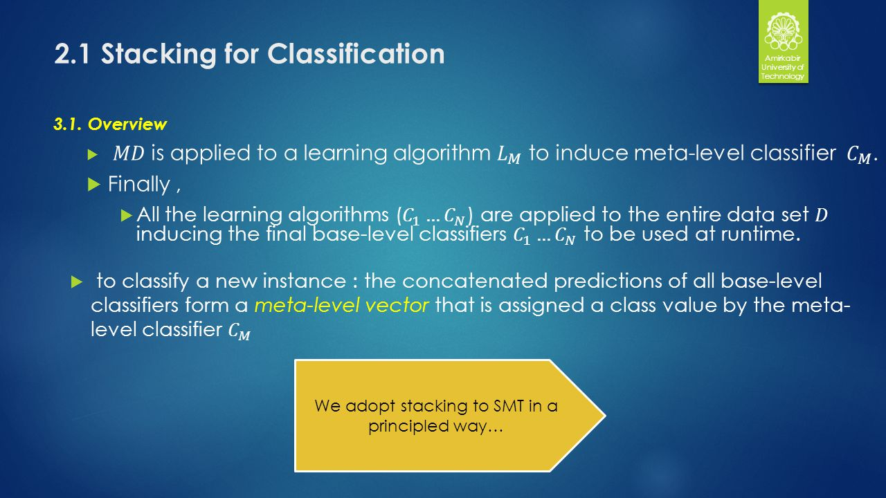 2.1 Stacking for Classification Amirkabir University of Technology We adopt stacking to SMT in a principled way…