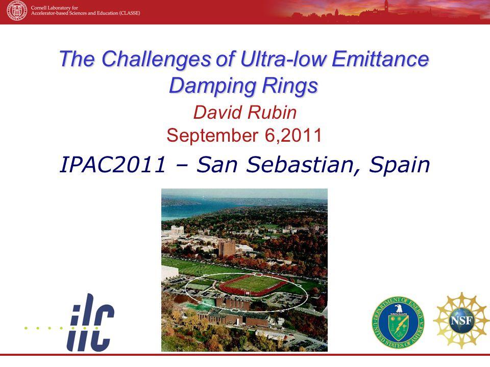 The Challenges of Ultra-low Emittance Damping Rings David Rubin September 6,2011 IPAC2011 – San Sebastian, Spain