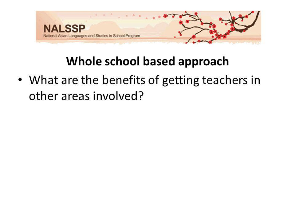Whole school based approach What are the benefits of getting teachers in other areas involved?