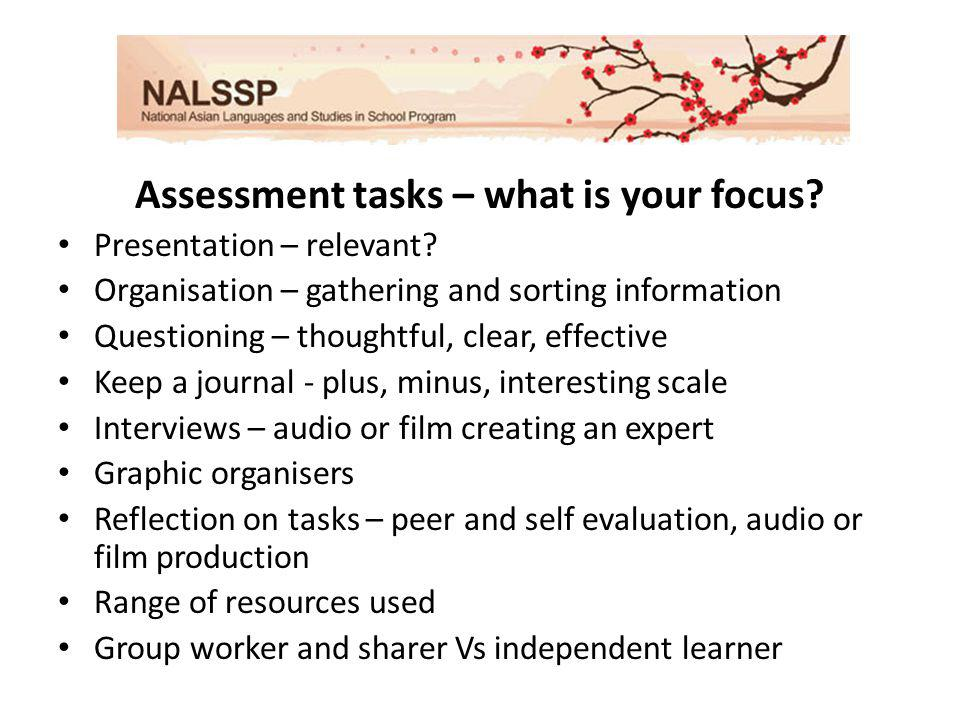 Assessment tasks – what is your focus. Presentation – relevant.