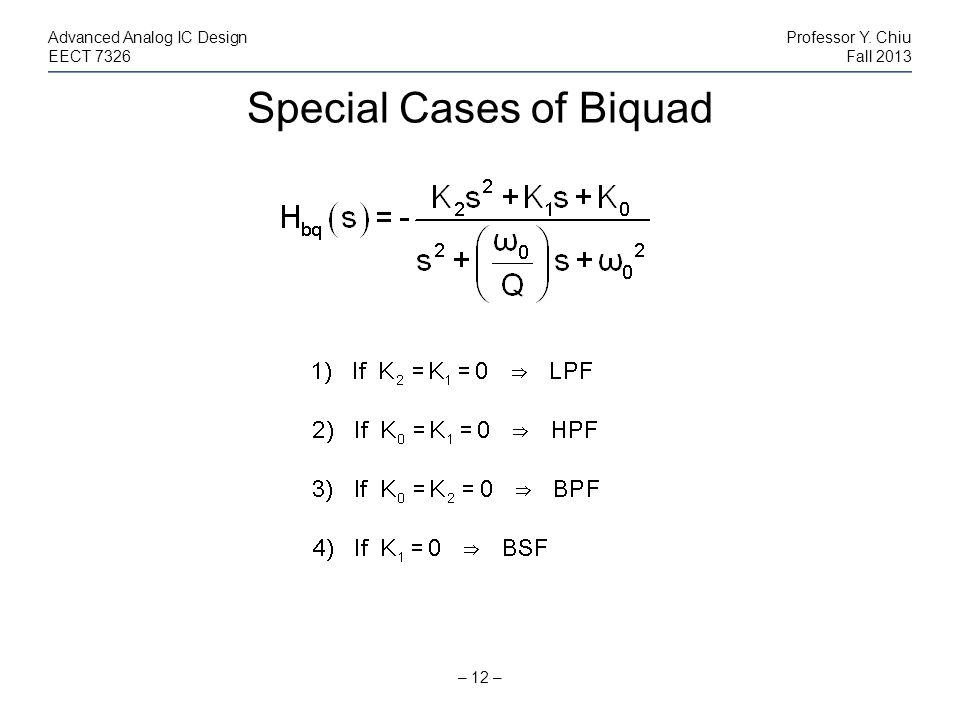 Special Cases of Biquad – 12 – Advanced Analog IC DesignProfessor Y. Chiu EECT 7326Fall 2013