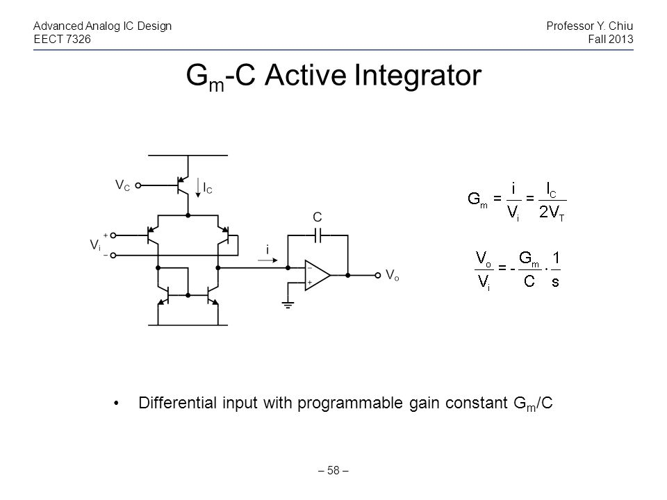 G m -C Active Integrator – 58 – Advanced Analog IC DesignProfessor Y. Chiu EECT 7326Fall 2013 Differential input with programmable gain constant G m /