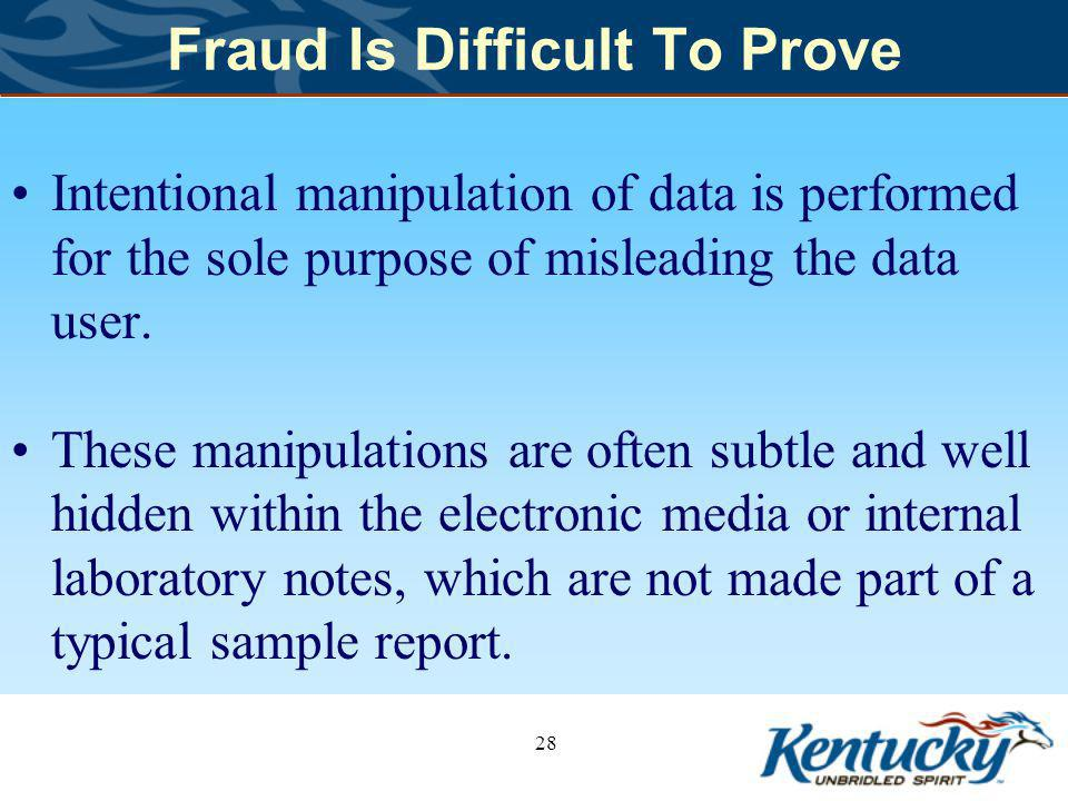 Fraud Is Difficult To Prove Intentional manipulation of data is performed for the sole purpose of misleading the data user.
