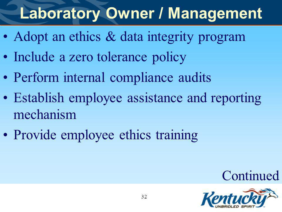 Laboratory Owner / Management Adopt an ethics & data integrity program Include a zero tolerance policy Perform internal compliance audits Establish employee assistance and reporting mechanism Provide employee ethics training Continued 32