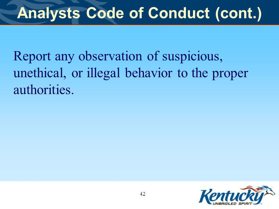 Analysts Code of Conduct (cont.) Report any observation of suspicious, unethical, or illegal behavior to the proper authorities.
