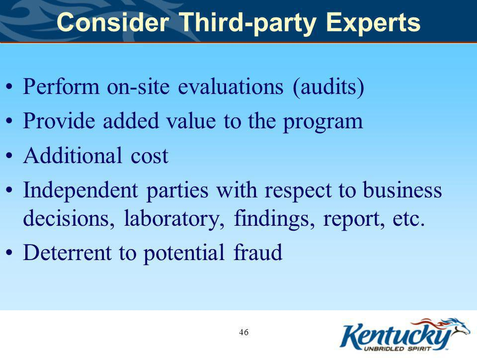 Consider Third-party Experts Perform on-site evaluations (audits) Provide added value to the program Additional cost Independent parties with respect to business decisions, laboratory, findings, report, etc.