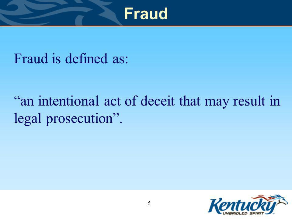 Fraud Fraud is defined as: an intentional act of deceit that may result in legal prosecution. 5