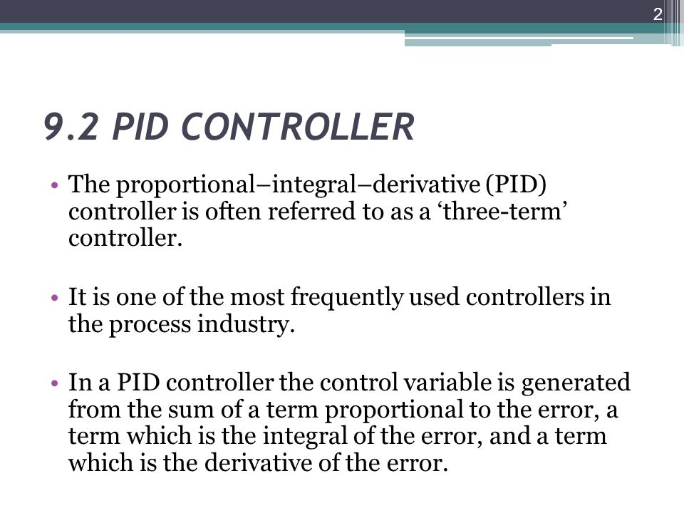 9.2 PID CONTROLLER Proportional: the error is multiplied by a gain Kp.