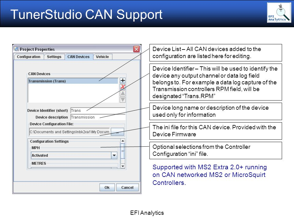 EFI Analytics TunerStudio CAN Support Supported with MS2 Extra 2.0+ running on CAN networked MS2 or MicroSquirt Controllers.