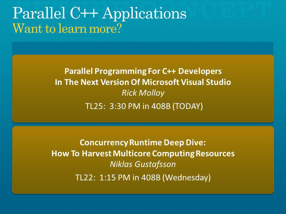 Parallel Programming For C++ Developers In The Next Version Of Microsoft Visual Studio Rick Molloy TL25: 3:30 PM in 408B (TODAY) Parallel Programming