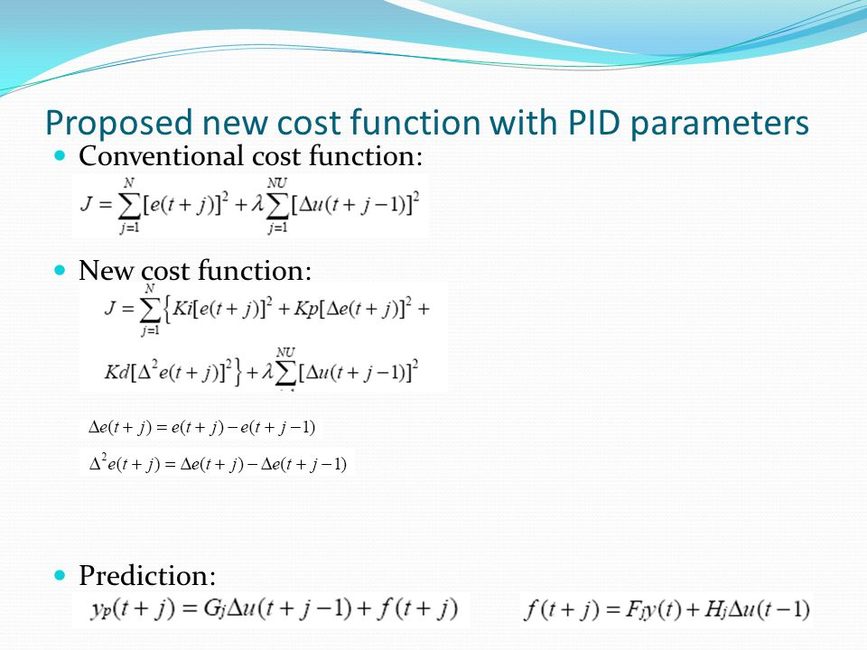 Proposed new cost function with PID parameters Conventional cost function: New cost function: Prediction: