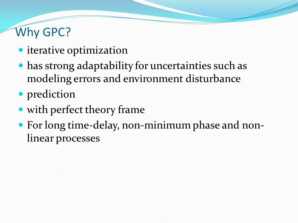 Why GPC? iterative optimization has strong adaptability for uncertainties such as modeling errors and environment disturbance prediction with perfect