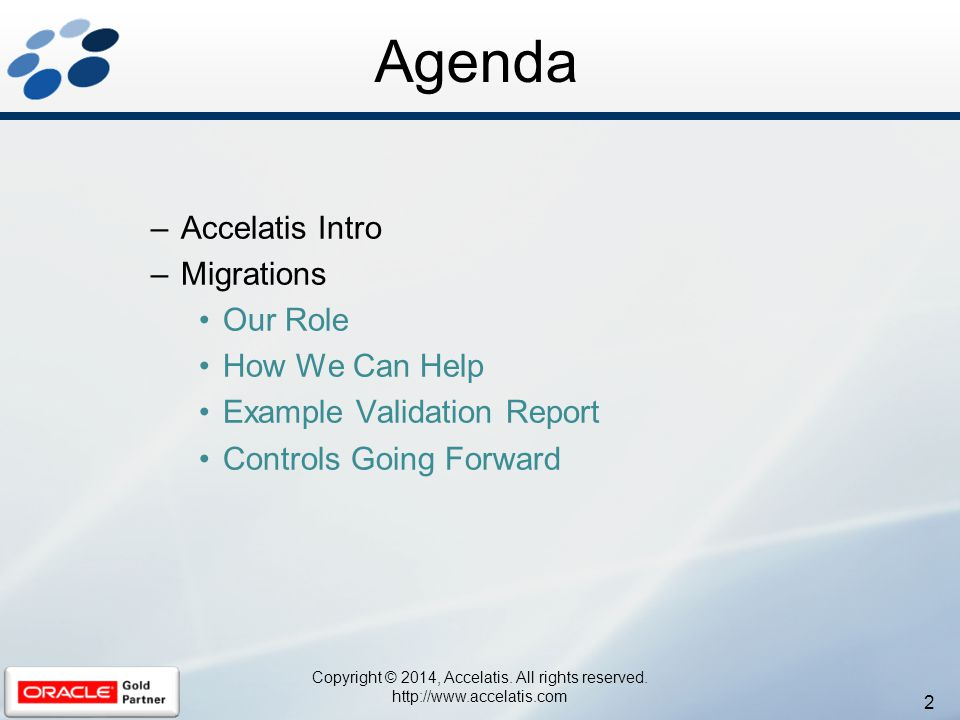 Agenda –Accelatis Intro –Migrations Our Role How We Can Help Example Validation Report Controls Going Forward 2 Copyright © 2014, Accelatis. All right