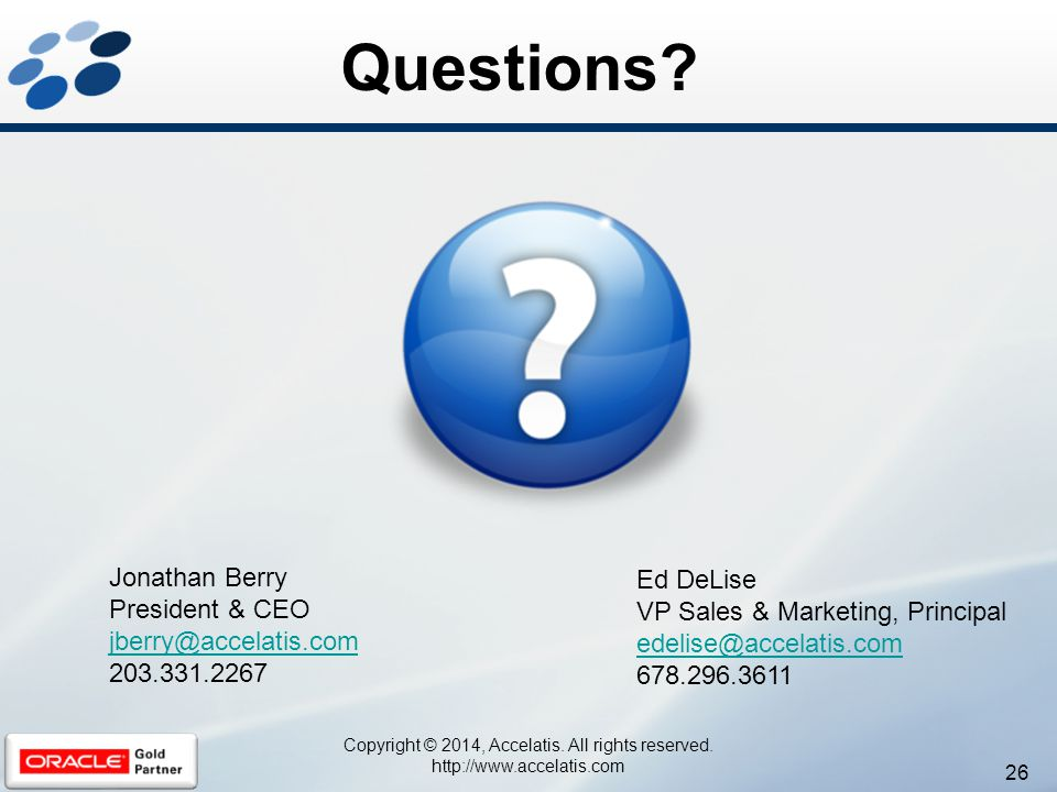 Questions? 26 Jonathan Berry President & CEO jberry@accelatis.com 203.331.2267 Ed DeLise VP Sales & Marketing, Principal edelise@accelatis.com 678.296