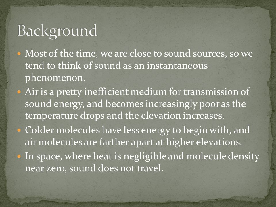 Most of the time, we are close to sound sources, so we tend to think of sound as an instantaneous phenomenon.