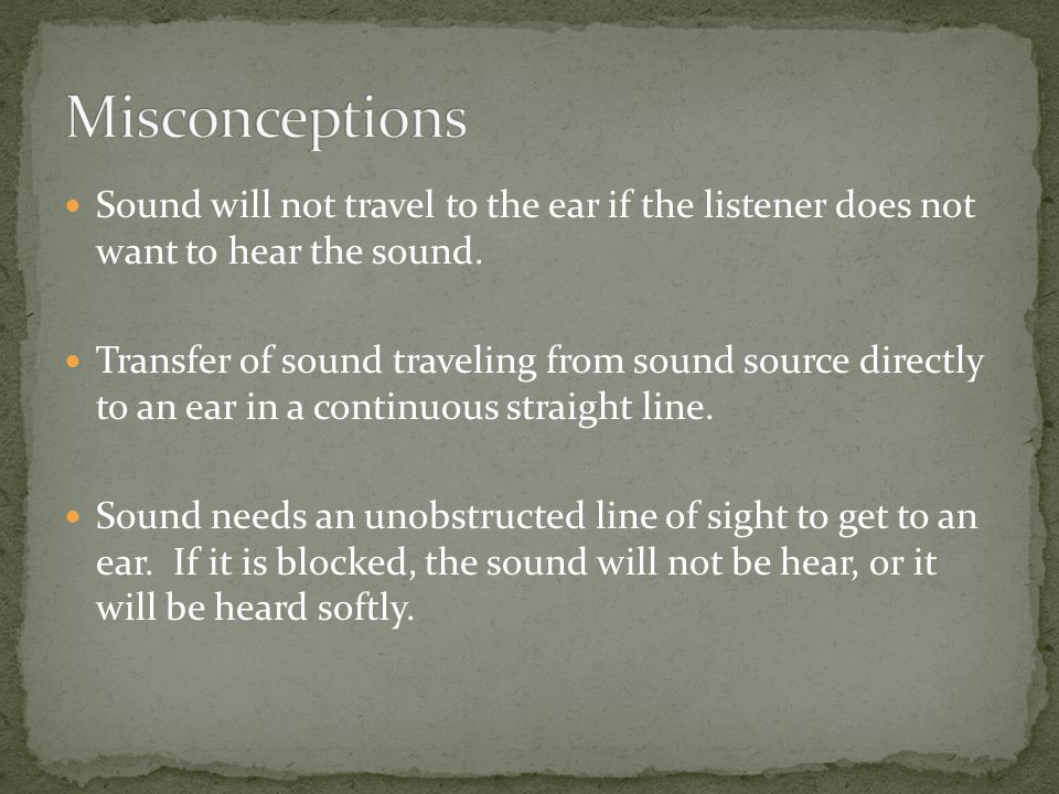 Sound will not travel to the ear if the listener does not want to hear the sound.