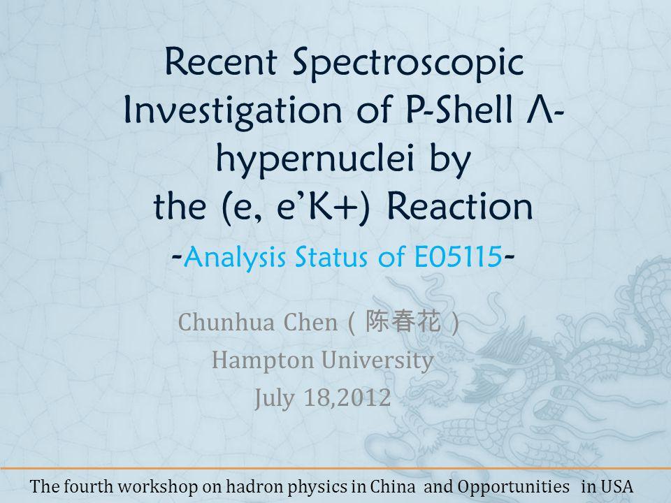 Recent Spectroscopic Investigation of P-Shell Λ - hypernuclei by the (e, eK+) Reaction - Analysis Status of E05115 - Chunhua Chen Hampton University J