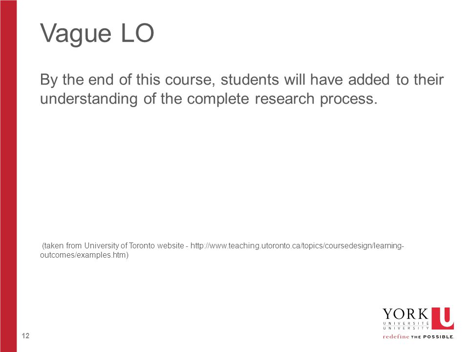 12 Vague LO By the end of this course, students will have added to their understanding of the complete research process.