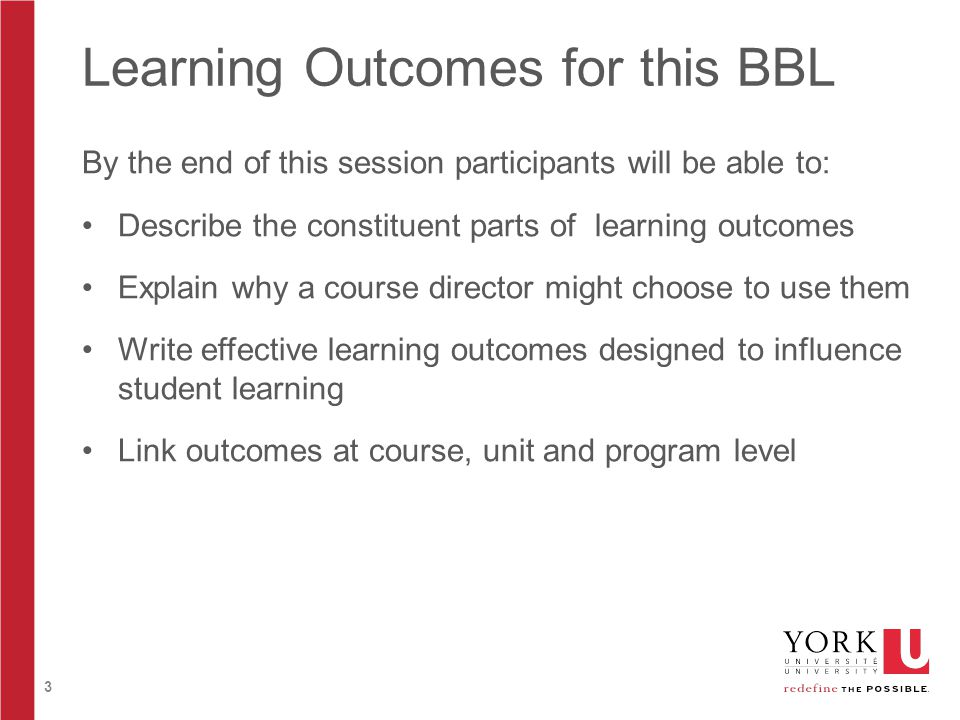 3 Learning Outcomes for this BBL By the end of this session participants will be able to: Describe the constituent parts of learning outcomes Explain