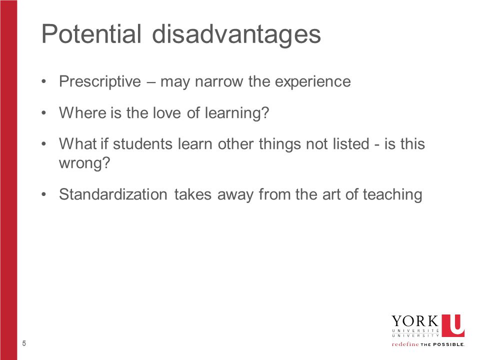 5 Potential disadvantages Prescriptive – may narrow the experience Where is the love of learning? What if students learn other things not listed - is