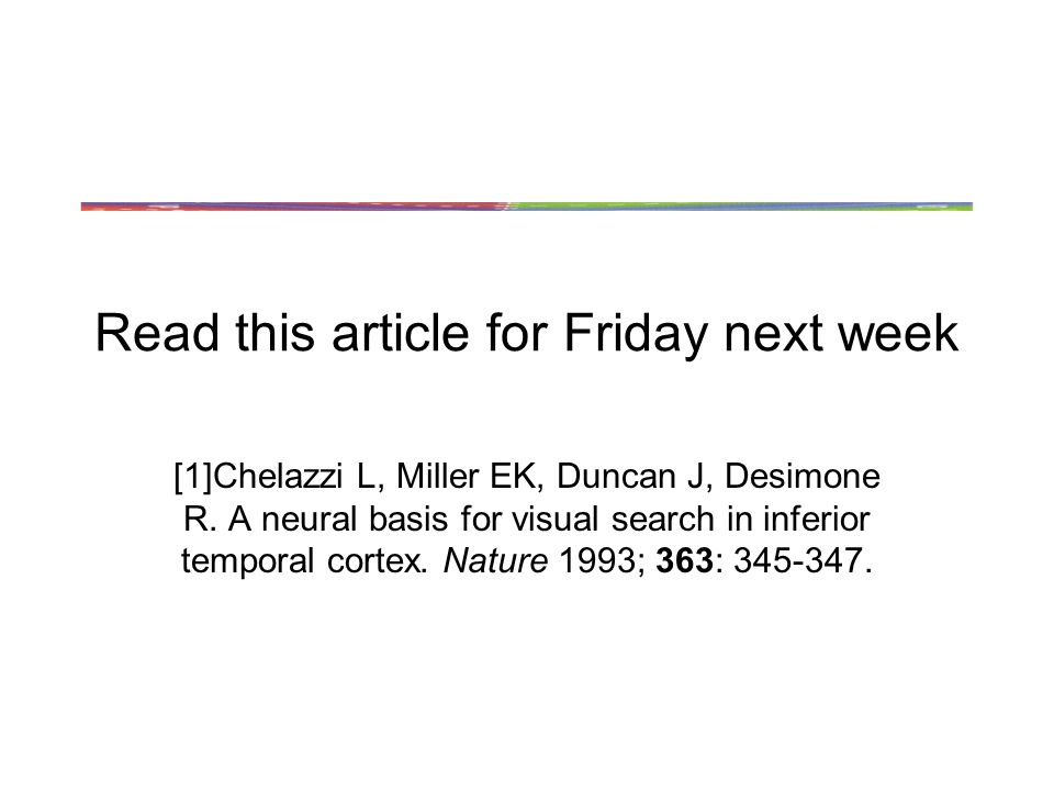 Read this article for Friday next week [1]Chelazzi L, Miller EK, Duncan J, Desimone R.